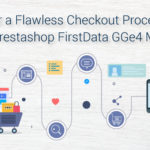 For a Flawless Checkout Process, Use Prestashop FirstData GGe4 Module