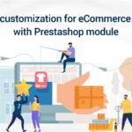 Best PrestaShop Module – Ease Customization for an Online eCommerce Store